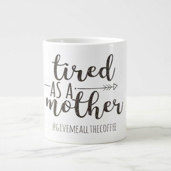 tired as a mother give me all the coffee glitter mug