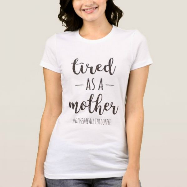 tired as a mother glitter tee