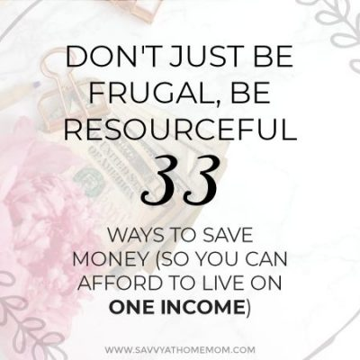 33 ways to save money every month so you can afford to live on one income