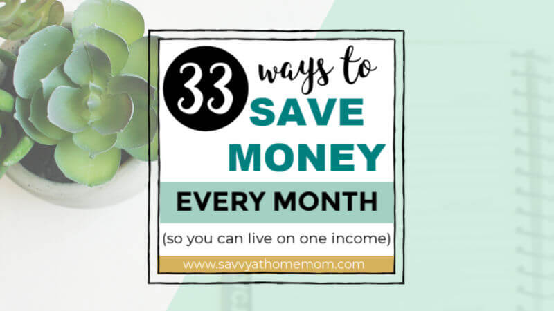 33 Easy Ways To Save Money (So You Can Live On One Income