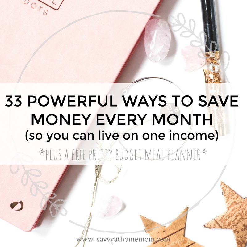 33 powerful ways to save money every month so you can afford to live on one income