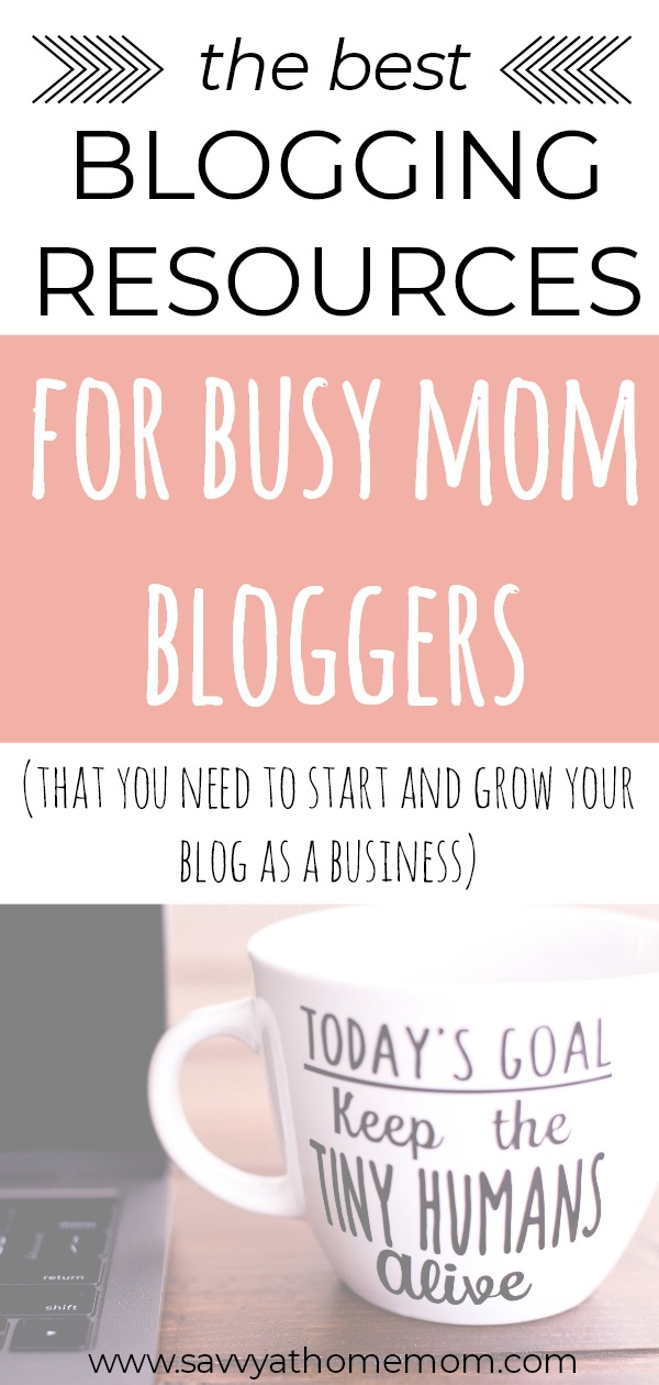 blogging resources for busy moms that you need to start and grow your blog as a business