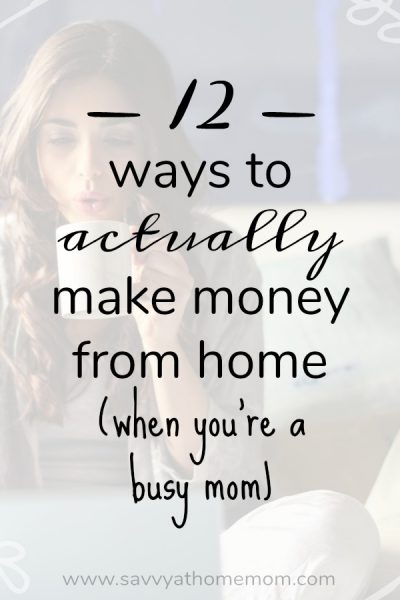 12 Ways To Actually Make Money From Home (When You're A Busy Mom)