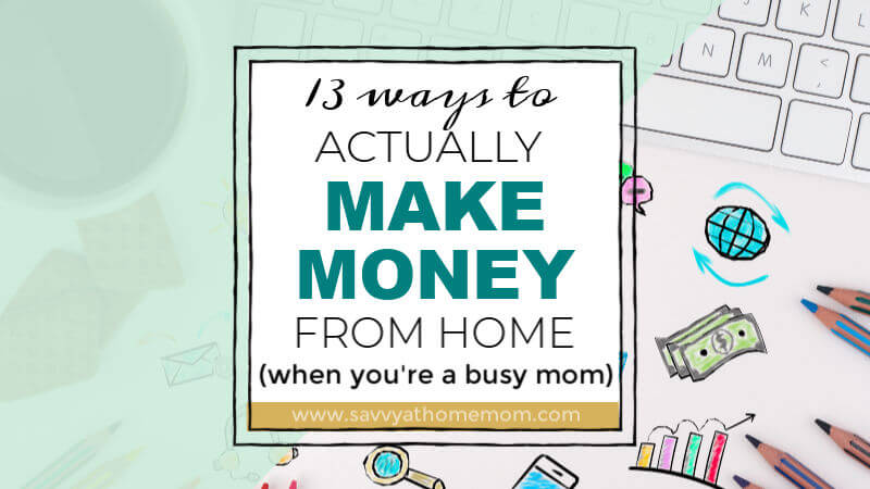 13 Ways To Actually Make Money From Home (When You're A Busy